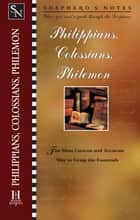 Shepherd's Notes: Philippians, Colossians & Philemon ebook by Dana Gould