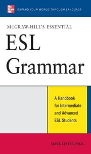 McGraw-Hill's Essential ESL Grammar: A Hnadbook for Intermediate and Advanced ESL Students ebook by Lester, Mark