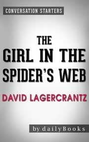 The Girl in the Spider's Web: by David Lagercrantz | Conversation Starters ebook by Daily Books