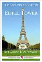14 Fun Facts About the Eiffel Tower: A 15-Minute Book ebook by Caitlind L. Alexander