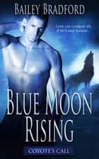 Blue Moon Rising ebook by Bailey Bradford