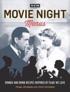 Movie Night Menus - Dinner and Drink Recipes Inspired by the Films We Love ebook by Tenaya Darlington, André Darlington, Turner Classic Movies