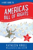 A Kids' Guide to America's Bill of Rights ebook by Kathleen Krull, Anna DiVito