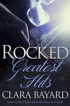 Rocked: Greatest Hits (Complete Collection Boxed Set) ebook by Clara Bayard