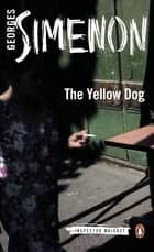 The Yellow Dog - Inspector Maigret #5 ebook by Georges Simenon, Linda Asher