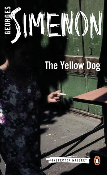 The Yellow Dog - Inspector Maigret #5 ebook by Georges Simenon