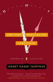 The Time Regulation Institute ebook by Ahmet Hamdi Tanpinar,Alexander Dawe,Pankaj Mishra,Ureen Freely