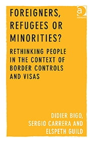 Foreigners, Refugees or Minorities? - Rethinking People in the Context of Border Controls and Visas ebook by Dr Sergio Carrera,Professor Didier Bigo,Professor Elspeth Guild