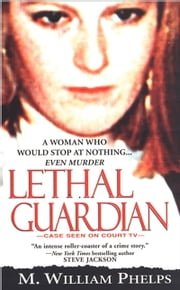 Lethal Guardian ebook by M. William Phelps