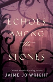 Echoes among the Stones ebook by Jaime Jo Wright