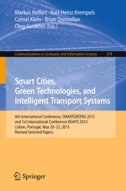 Smart Cities, Green Technologies, and Intelligent Transport Systems - 4th International Conference, SMARTGREENS 2015, and 1st International Conference VEHITS 2015, Lisbon, Portugal, May 20-22, 2015, Revised Selected Papers ebook by Markus Helfert,Karl-Heinz Krempels,Cornel Klein,Brian Donnellan,Oleg Gusikhin