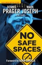 No Safe Spaces ebook by Adam Carolla, Dennis Prager, Mark Joseph
