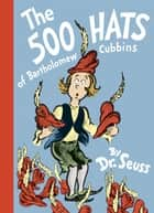 The 500 Hats of Bartholomew Cubbins ebook by Dr. Seuss