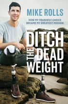 Ditch the Dead Weight - How my toughest choice became my greatest mission ebook by Mike Rolls