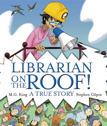 Librarian on the Roof! A True Story ebook by M. G. King,Stephen Gilpin