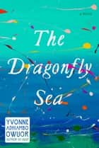 The Dragonfly Sea - A novel eBook by Yvonne Adhiambo Owuor