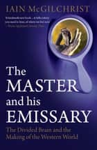The Master and His Emissary: The Divided Brain and the Making of the Western World ebook by Iain McGilchrist