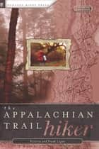 The Appalachian Trail Hiker ebook by Victoria Logue,Frank Logue