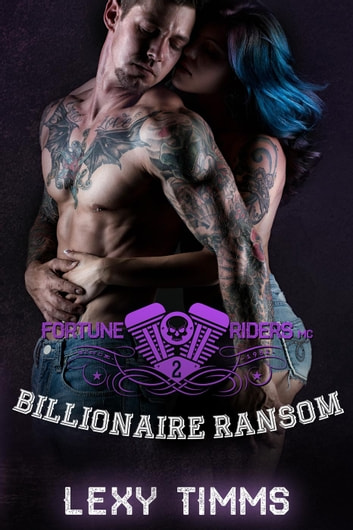 Billionaire Ransom - Fortune Riders MC Series, #2 ebook by Lexy Timms