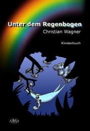 Unter dem Regenbogen ebook by Christian Wagner