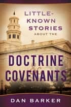 Little Known Stories About the Doctrine and Covenants ebook by Dan Barker