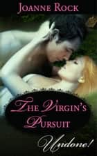The Virgin's Pursuit (Mills & Boon Historical Undone) ebook by Joanne Rock