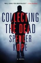 Collecting the Dead ebook by Spencer Kope
