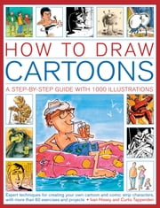 How to Draw Cartoons - A Step-by-Step Guide with 1000 Illustrations ebook by Ivan Hissey,Curtis Tappenden