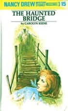 Nancy Drew 15: The Haunted Bridge ebook by Carolyn Keene