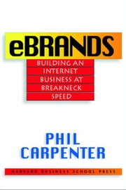 Ebrands: Building an Internet Business at Breakneck Speed ebook by Carpenter, Phil
