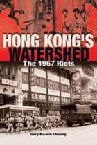 Hong Kong's Watershed ebook by Gary Ka-wai Cheung