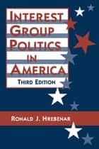 Interest Group Politics in America ebook by Ronald J. Hrebenar, Ruth K. Scott
