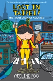 The Travel Diary of Amos Lee - Lost in Taipei! ebook by Adeline Foo