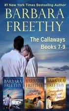 Callaways Box Set, Books 7-9 - Heartwarming contemporary romance! ebook by Barbara Freethy