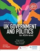 UK Government and Politics for AS/A-level (Fifth Edition) ebook by Philip Lynch, Paul Fairclough, Toby Cooper