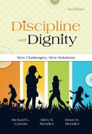 Discipline with Dignity, 3rd Edition - New Challenges, New Solutions ebook by Richard L. Curwin, Allen N. Mendler, Brian D. Mendler