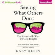 Seeing What Others Don't - The Remarkable Ways We Gain Insights audiobook by Gary Klein
