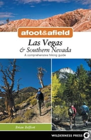 Afoot and Afield: Las Vegas and Southern Nevada - A Comprehensive Hiking Guide ebook by Brian Beffort