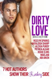 Dirty Love Collection ebook by Alexia Purdy,Rozlyn Sparks,Nataleigh Sharp,Petrea Algar,Roxie Elms,Maelani,Abi Aiken