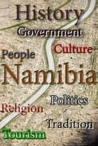 History of Namibia, Culture of Namibia, Religion in Namibia, Republic of Namibia, Namibia - Namibia profile, her Culture and her Ethnic differences, Namibia government, religion, People and culture. ebook by Sampson Jerry