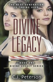 Divine Legacy: Book 1, Divine Legacy Series ebook by C.J. Peterson