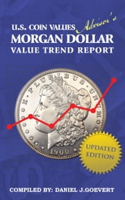 Morgan Dollar Value Trend Report ebook by Daniel J. Goevert