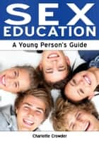 Sex Education: A Young Person's Guide ebook by Charlotte Crowder