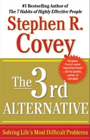 The 3rd Alternative - Solving Life's Most Difficult Problems ebook by Stephen R. Covey