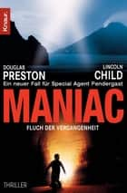 Maniac - Fluch der Vergangenheit ebook by Douglas Preston, Lincoln Child, Michael Benthack