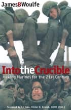 Into the Crucible ebook by James Woulfe
