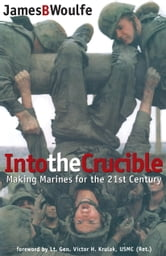 Into the Crucible - Making Marines for the 21st Century ebook by James Woulfe