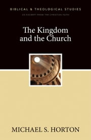 The Kingdom and the Church - A Zondervan Digital Short ebook by Michael Horton