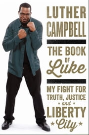 The Book of Luke - My Fight for Truth, Justice, and Liberty City ebook by Luther Campbell
