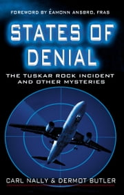 States of Denial: Aerial Mysteries : The Tuskar Rock Incident and other Mysteries ebook by Dermot Butler,Carl  Nally